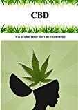 CBD: Was sie schon immer über CBD wissen wollten